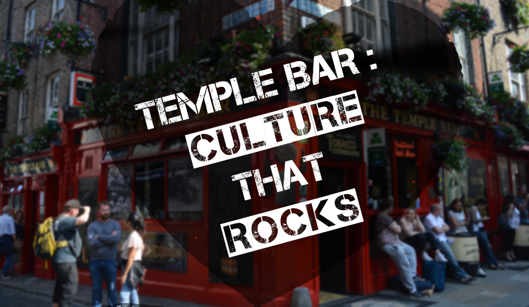 Temple Bar: Culture that rocks!